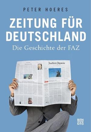 Peter Hoeres. Zeitung für Deutschland - Die Geschichte der FAZ. Benevento, 2019.