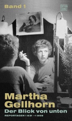 Martha Gellhorn / Norbert Hofmann. Der Blick von unten - Reportagen aus sechs Jahrzehnten (1934-1959) Band 1. edition TIAMAT, 2019.