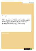 CO2- Steuer und Emissionshandel gegen Ordnungsrecht. Wirtschaftspolitische Maßnahmen für den Klimaschutz