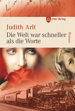Judith Arlt. Die Welt war schneller als die Worte. Achter Verlag, 2014.