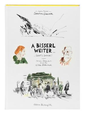 Sebastian Lörscher / Sebastian Lörscher. A bisserl weiter geht's immer - Mit dem Skizzenbuch durch das wilde Österreich. Edition Büchergilde, 2015.