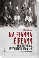 Na Fianna EIreann and the Irish Revolution, 1909-23