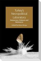 Turkey's Necropolitical Laboratory: Democracy, Violence and Resistance