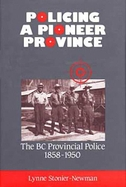 Policing a Pioneer Province: The BC Provincial Police 1858-1950