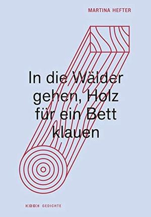 Hefter, Martina. In die Wälder gehen, Holz für ein Bett klauen - Gedichte. Kookbooks, 2021.