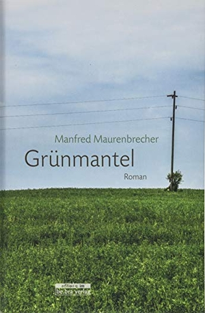 Manfred Maurenbrecher. Grünmantel - Roman. bebra verlag, 2019.