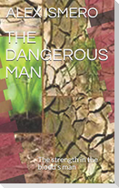 The Dangerous Man: The Strength in the Blood's Man