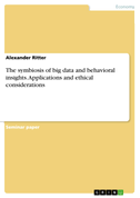 The symbiosis of big data and behavioral insights. Applications and ethical considerations