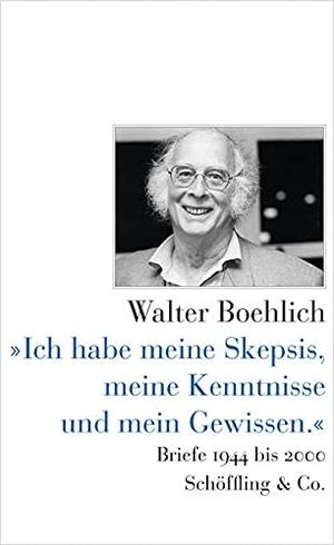 Boehlich, Walter. »Ich habe meine Skepsis, meine Kenntnisse und mein Gewissen.« - Briefe 1994 bis 2000. Schoeffling + Co., 2021.