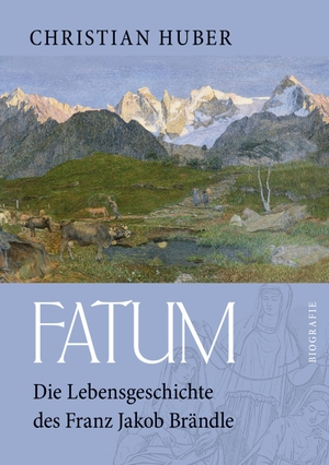 Christian Huber. Fatum - Die Lebensgeschichte des Franz Jakob Brändle. BoD – Books on Demand, 2016.