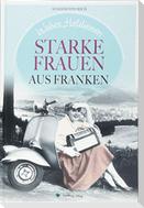 Wahre Heldinnen! Starke Frauen aus Franken
