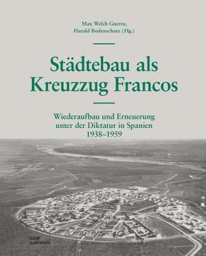 Sassi, Piero. Städtebau als Kreuzzug Francos - Wiederaufbau und Erneuerung unter der Diktatur in Spanien 1938¿-1959. DOM Publishers, 2021.