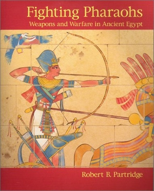 Partridge, Robert B.. Fighting Pharaohs: Weapons a