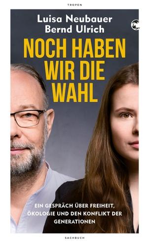 Neubauer, Luisa / Bernd Ulrich. Noch haben wir die Wahl - Ein Gespräch über Freiheit, Ökologie und den Konflikt der Generationen. Tropen, 2021.