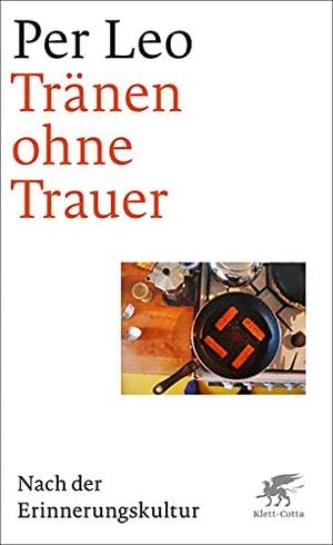 Leo, Per. Tränen ohne Trauer - Nach der Erinnerungskultur. Klett-Cotta Verlag, 2021.