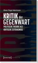 Kritik der Gegenwart - Politische Theorie als kritische Zeitdiagnose