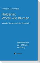 Hölderlin: Worte wie Blumen
