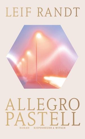 Leif Randt. Allegro Pastell - Roman. Kiepenheuer &