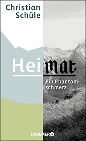 Christian Schüle. Heimat - Ein Phantomschmerz. Droemer, 2017.