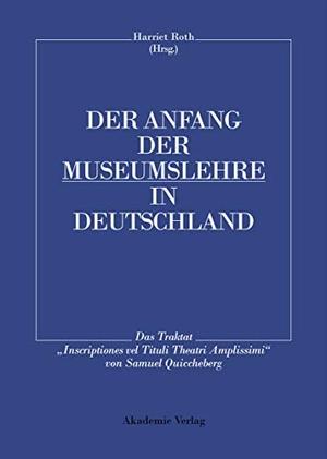 """Harriet Roth. Der Anfang der Museumslehre in Deutschland - Das Traktat """"Inscriptiones vel Tituli Theatri Amplissimi"""" Lateinisch - Deutsch. De Gruyter, 2000."""