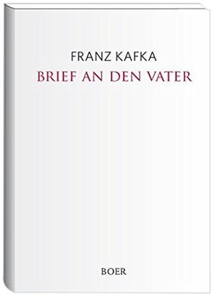 Franz Kafka. Brief an den Vater. Boer, K, 2018.