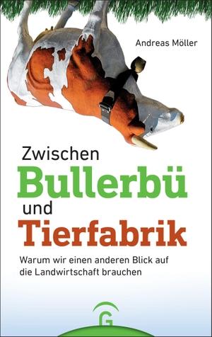 Andreas Möller. Zwischen Bullerbü und Tierfabrik - Warum wir einen anderen Blick auf die Landwirtschaft brauchen. Gütersloher Verlagshaus, 2018.