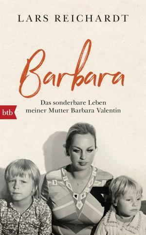 Lars Reichardt. Barbara - Das sonderbare Leben meiner Mutter Barbara Valentin. btb, 2018.