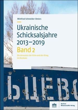 Schneider-Deters, Winfried. Ukrainische Schicksalsjahre 2013-2019 - Band 2: Die Annexion der Krim und der Krieg im Donbass. BWV Berliner-Wissenschaft, 2021.