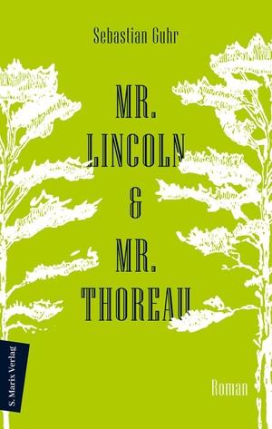 Guhr, Sebastian. Mr. Lincoln & Mr. Thoreau - Roman | Über die Konflikte zwischen Natur und Gesellschaft, das Meistern von Krisen und die Sinnhaftigkeit politischen Engagements. Marix Verlag, 2021.