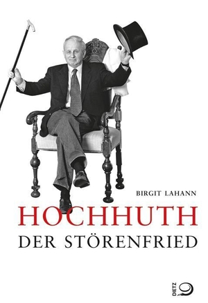 Birgit Lahann / Karin Rocholl. Hochhuth - Der Störenfried. Dietz, J H, 2016.