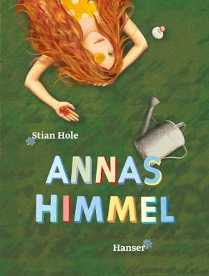 Stian Hole / Ina Kronenberger. Annas Himmel. Hanser, Carl, 2014.