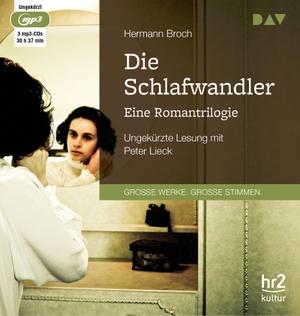 Broch Hermann / Peter Lieck. Die Schlafwandler. Eine Romantrilogie - Ungekürzte Lesung mit Peter Lieck (3 mp3-CDs). Der Audio Verlag, 2018.