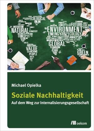 Michael Opielka. Soziale Nachhaltigkeit - Auf dem Weg zur Internalisierungsgesellschaft. oekom verlag, 2017.