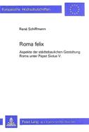 Roma Felix: Aspekte der Städtebaulichen Gestaltung Roms unter Papst Sixtus V.