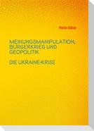 Meinungsmanipulation, Bürgerkrieg und Geopolitik