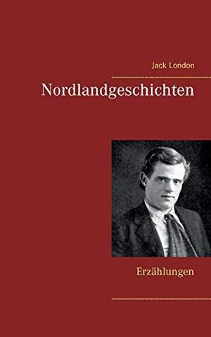 Jack London. Nordlandgeschichten - Erzählungen. BoD – Books on Demand, 2018.