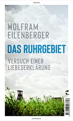 Eilenberger, Wolfram. Das Ruhrgebiet - Versuch einer Liebeserklärung. Tropen, 2021.