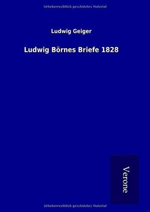 Geiger, Ludwig. Ludwig Börnes Briefe 1828. TP Ver