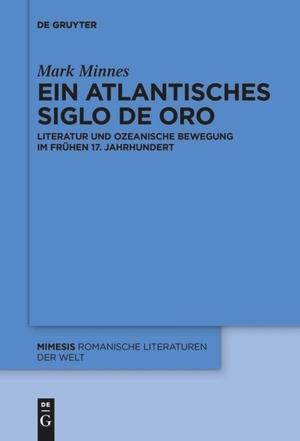 Mark Minnes. Ein atlantisches Siglo de Oro - Literatur und ozeanische Bewegung im frühen 17. Jahrhundert. de Gruyter Mouton, 2017.