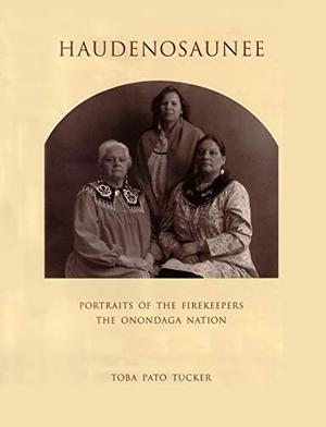 Tucker, Toba. Haudenosaunee: Portraits of the Fire