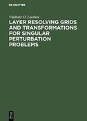 Layer Resolving Grids and Transformations for Singular Perturbation Problems