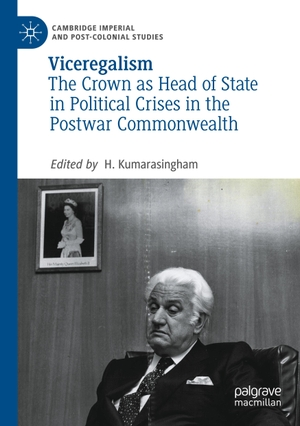 Kumarasingham, H. (Hrsg.). Viceregalism - The Crown as Head of State in Political Crises in the Postwar Commonwealth. Springer International Publishing, 2021.