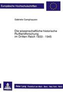 Die wissenschaftliche historische Rußlandforschung im Dritten Reich 1933 - 1945