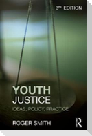 Youth Justice: Ideas, Policy, Practice