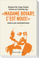 »Madame Bovary, c'est nous!« - Lektüren eines Jahrhundertromans