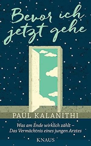 Paul Kalanithi / Gaby Wurster. Bevor ich jetzt gehe - Was am Ende wirklich zählt - Das Vermächtnis eines jungen Arztes. Knaus, 2016.