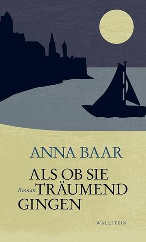 Anna Baar. Als ob sie träumend gingen - Roman. Wallstein, 2017.