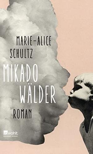 Marie-Alice Schultz / Marie-Alice Schultz. Mikadowälder. Rowohlt, 2019.