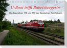 U-Boot trifft Babelsbergerin. Die Baureihen 118 und 119 der Deutschen Reichsbahn (Tischkalender 2022 DIN A5 quer)