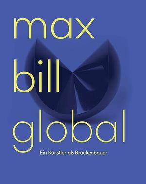 Eggelhöfer, Fabienne / Nina Zimmer (Hrsg.). Max Bill Global - Ein Künstler als Brückenbauer. Scheidegger & Spiess, 2021.